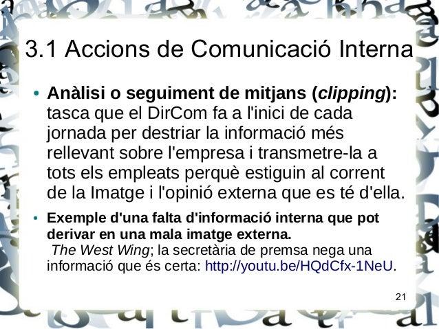 3.1 Accions de Comunicació Interna● Anàlisi o seguiment de mitjans (clipping):tasca que el DirCom fa a linici de cadajorna...