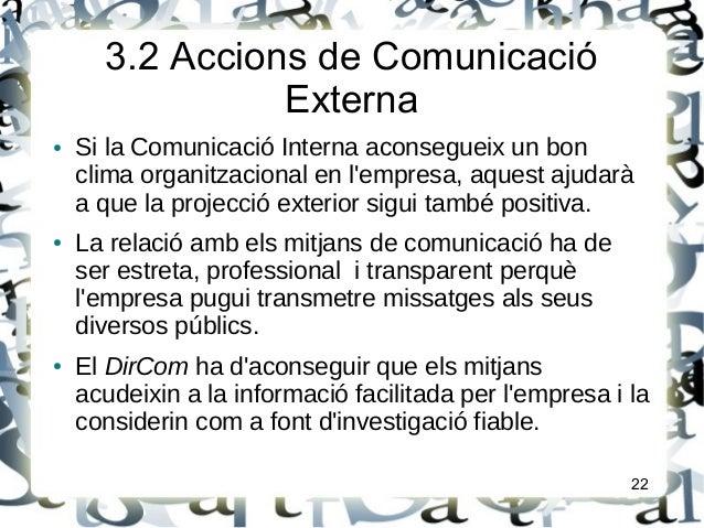3.2 Accions de ComunicacióExterna● Si la Comunicació Interna aconsegueix un bonclima organitzacional en lempresa, aquest a...