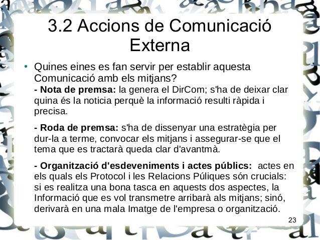 3.2 Accions de ComunicacióExterna● Quines eines es fan servir per establir aquestaComunicació amb els mitjans?- Nota de pr...