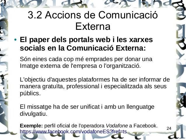 3.2 Accions de ComunicacióExterna● El paper dels portals web i les xarxessocials en la Comunicació Externa:Són eines cada ...