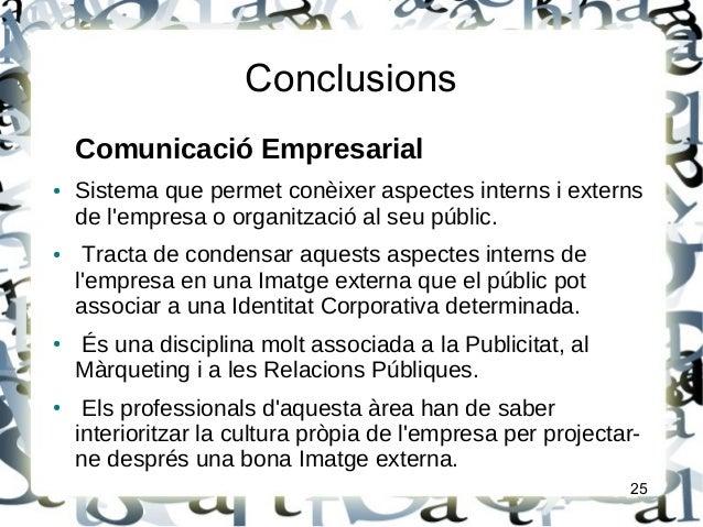 ConclusionsComunicació Empresarial● Sistema que permet conèixer aspectes interns i externsde lempresa o organització al se...