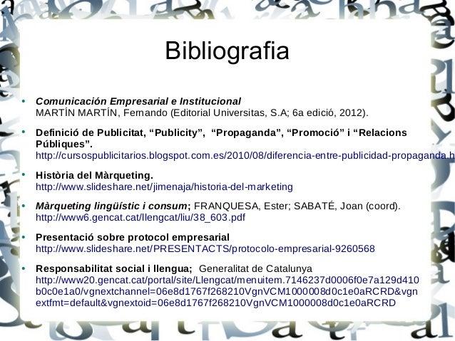Bibliografia● Comunicación Empresarial e InstitucionalMARTÍN MARTÍN, Fernando (Editorial Universitas, S.A; 6a edició, 2012...