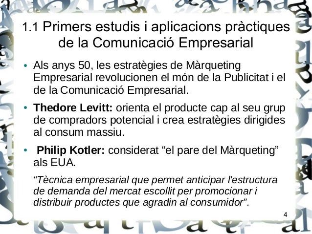 1.1 Primers estudis i aplicacions pràctiquesde la Comunicació Empresarial● Als anys 50, les estratègies de MàrquetingEmpre...