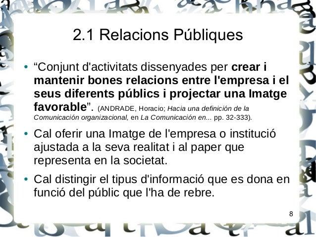 """2.1 Relacions Públiques● """"Conjunt dactivitats dissenyades per crear imantenir bones relacions entre lempresa i elseus dife..."""