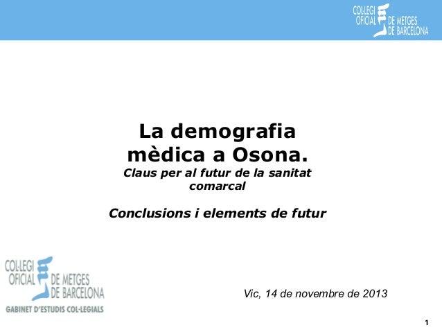 La demografia mèdica a Osona.  Claus per al futur de la sanitat comarcal  Conclusions i elements de futur  Vic, 14 de nove...