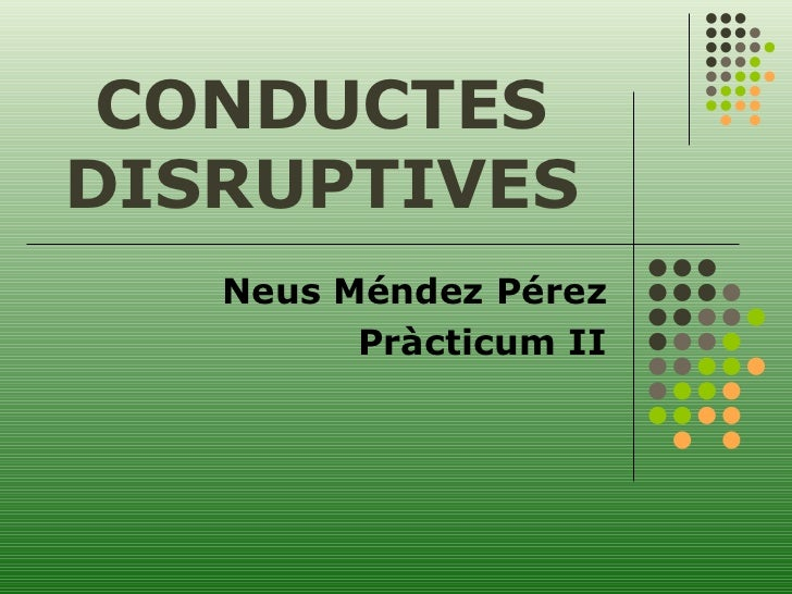 CONDUCTES DISRUPTIVES Neus Méndez Pérez Pràcticum II