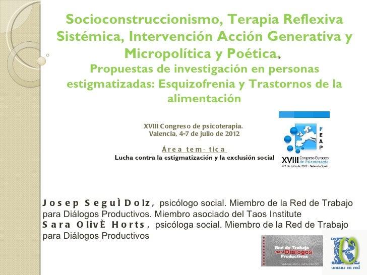 Socioconstruccionismo, Terapia Reflexiva   Sistémica, Intervención Acción Generativa y             Micropolítica y Poética...