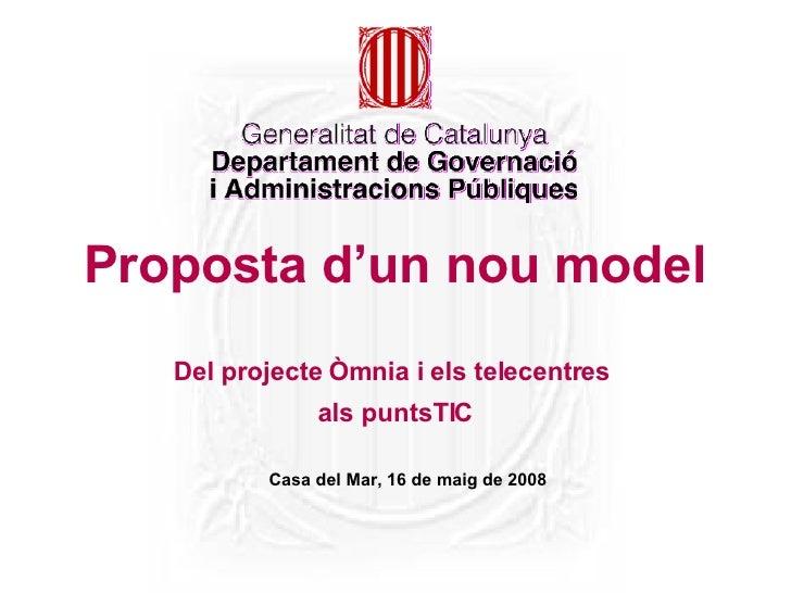 Proposta d'un nou model Del projecte Òmnia i els telecentres  als puntsTIC Casa del Mar, 16 de maig de 2008