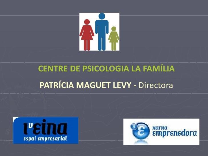 CENTRE DE PSICOLOGIA LA FAMÍLIAPATRÍCIA MAGUET LEVY - Directora