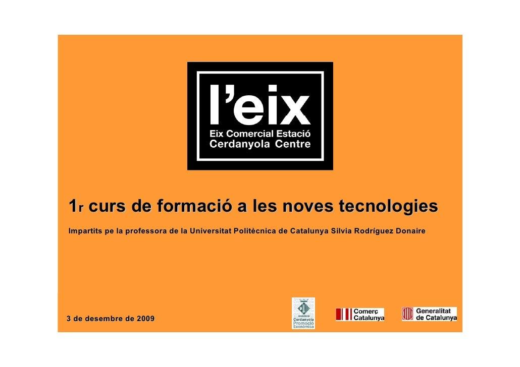 1r curs de formació a les noves tecnologies Impartits pe la professora de la Universitat Politècnica de Catalunya Silvia R...