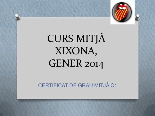 CURS MITJÀ XIXONA, GENER 2014 CERTIFICAT DE GRAU MITJÀ C1