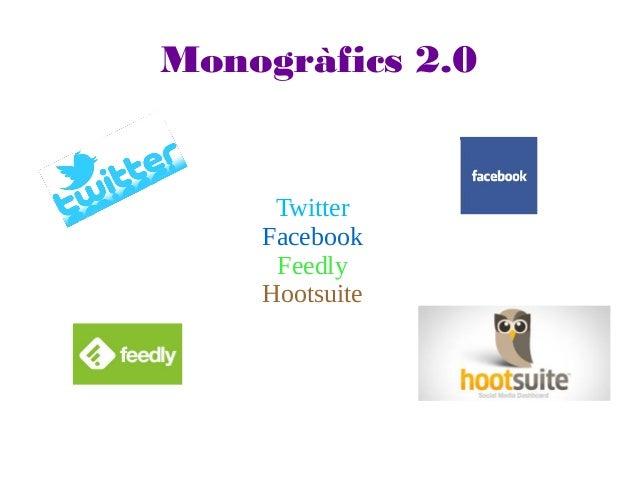 Monogràfics 2.0 Twitter Facebook Feedly Hootsuite