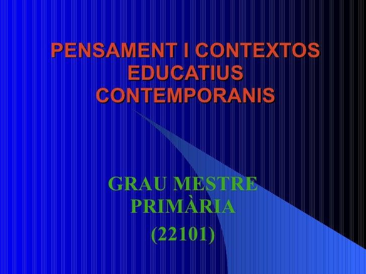 PENSAMENT I CONTEXTOS EDUCATIUS CONTEMPORANIS GRAU MESTRE PRIMÀRIA (22101)