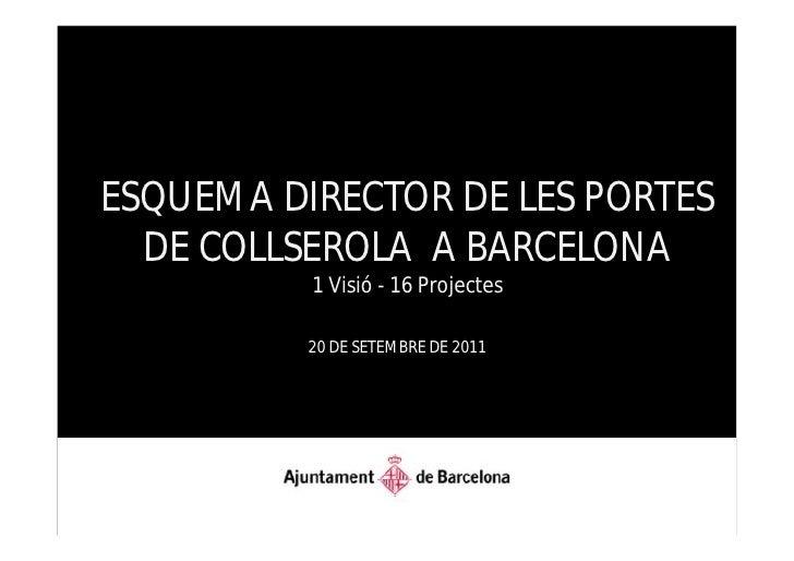 ESQUEMA DIRECTOR DE LES PORTES  DE COLLSEROLA A BARCELONA          1 Visió - 16 Projectes          20 DE SETEMBRE DE 2011