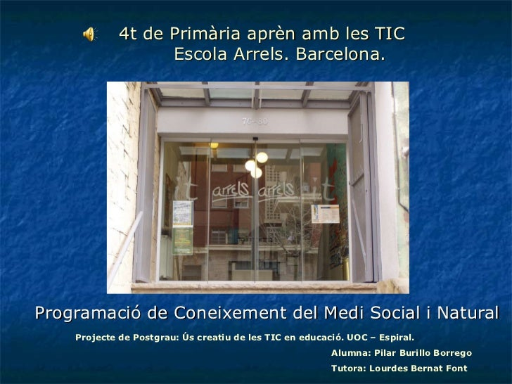 4t de Primària aprèn amb les TIC   Escola Arrels. Barcelona.  Programació de Coneixement del Medi Social i Natural Project...