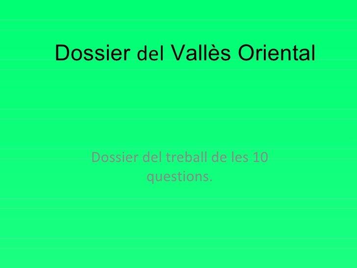 Dossier  del  Vallès Oriental Dossier del treball de les 10 questions.