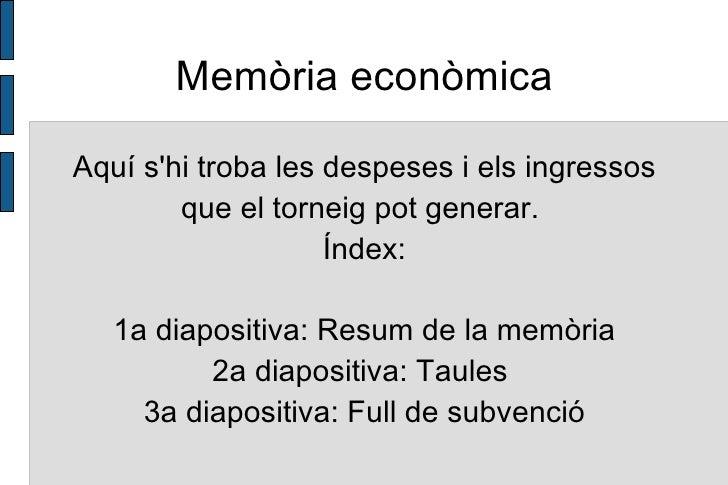 Memòria econòmica Aquí s'hi troba les despeses i els ingressos que el torneig pot generar.  Índex: <ul><li>1a diapositiva:...