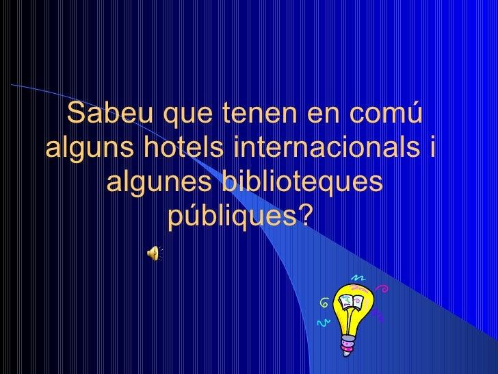 Sabeu que tenen en comú alguns hotels internacionals i  algunes biblioteques públiques?