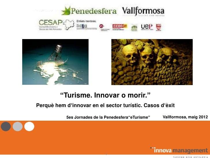 """s             """"Turisme. Innovar o morir.""""    Perquè hem d'innovar en el sector turístic. Casos d'èxit                5es J..."""