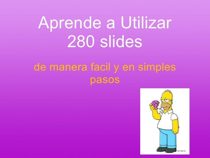 Aprende a Utilizar 280 slides de manera facil y en simples pasos