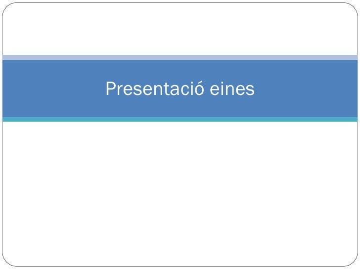 Presentació eines