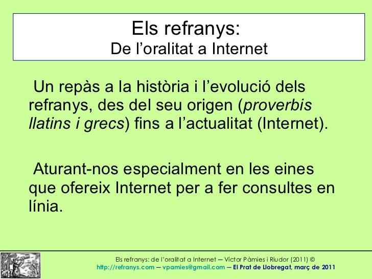 Els refranys:   De l'oralitat a Internet Un repàs a la història i l'evolució dels refranys, des del seu origen ( proverbis...