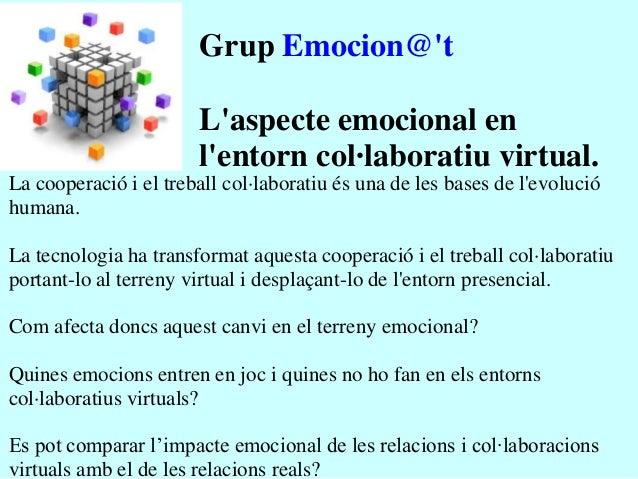 Grup Emocion@t                       Laspecte emocional en                       lentorn col·laboratiu virtual.La cooperac...