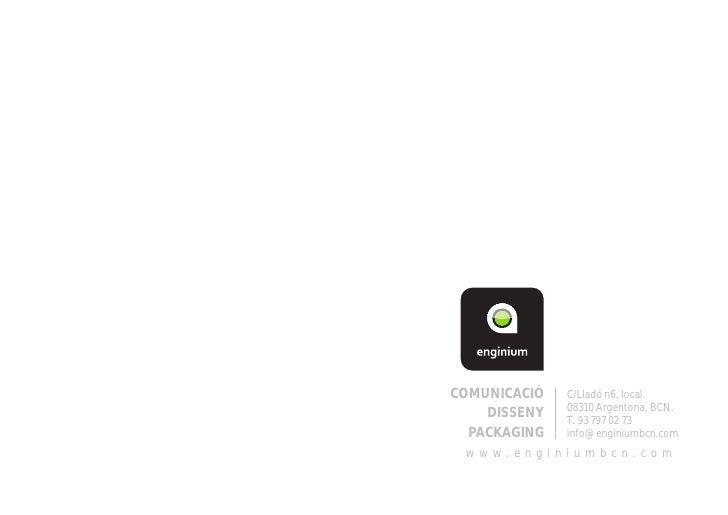 COMUNICACIÓ   C/Lladó n6, local.              08310 Argentona, BCN.    DISSENY   T. 93 797 02 73  PACKAGING   info@enginiu...