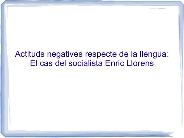 Actituds negatives respecte de la llengua: El cas del socialista Enric Llorens