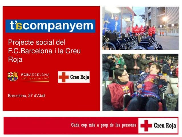 Presentació del projecte T'acompanyem Projecte social del F.C.Barcelona i la Creu Roja Barcelona, 27 d'Abril