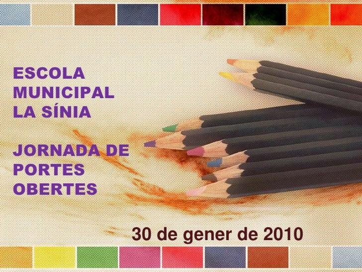 ESCOLA  MUNICIPAL  LA SÍNIAJORNADA DE PORTES OBERTES<br />30 de gener de 2010<br />