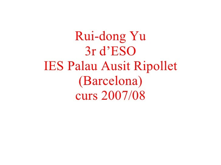 Rui-dong Yu 3r d'ESO IES Palau Ausit Ripollet (Barcelona) curs 2007/08
