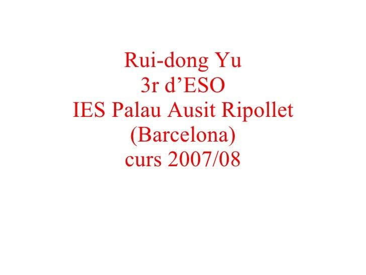 Rui-dong Yu 3r d'ESO IES Palau Ausit Ripollet (Barcelona) curs 2007/08