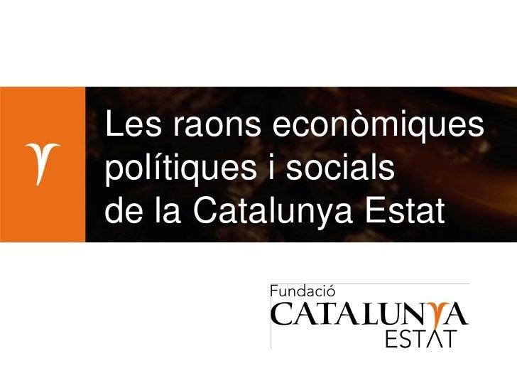 Les raons econòmiquespolítiques i socialsde la Catalunya Estat