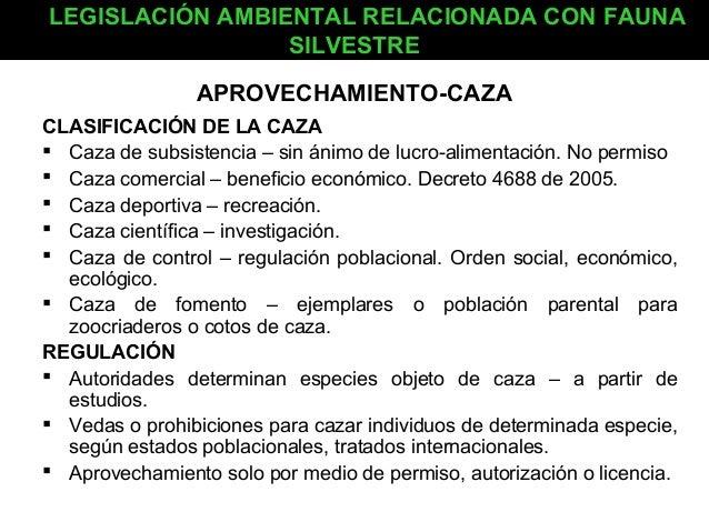 LEGISLACIÓN AMBIENTAL RELACIONADA CON FAUNA SILVESTRE APROVECHAMIENTO-CAZA CLASIFICACIÓN DE LA CAZA  Caza de subsistencia...