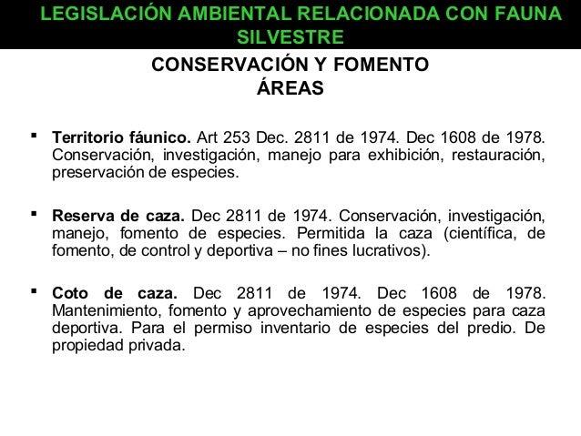 LEGISLACIÓN AMBIENTAL RELACIONADA CON FAUNA SILVESTRE CONSERVACIÓN Y FOMENTO ÁREAS  Territorio fáunico. Art 253 Dec. 2811...