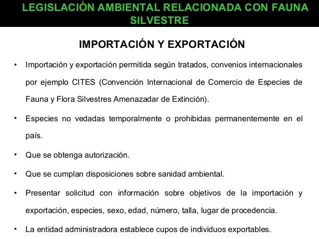 LEGISLACIÓN AMBIENTAL RELACIONADA CON FAUNA SILVESTRE IMPORTACIÓN Y EXPORTACIÓN •  Importación y exportación permitida seg...