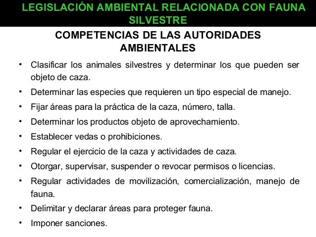 LEGISLACIÓN AMBIENTAL RELACIONADA CON FAUNA SILVESTRE COMPETENCIAS DE LAS AUTORIDADES AMBIENTALES •  Clasificar los animal...