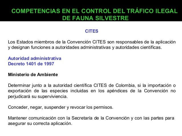 COMPETENCIAS EN EL CONTROL DEL TRÁFICO ILEGAL DE FAUNA SILVESTRE CITES Los Estados miembros de la Convención CITES son res...
