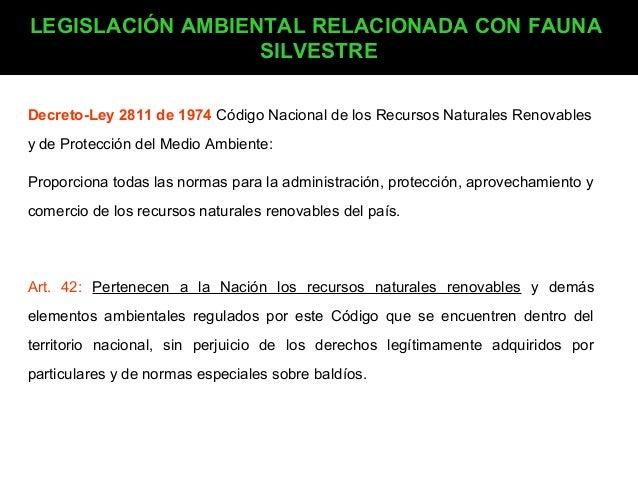 LEGISLACIÓN AMBIENTAL RELACIONADA CON FAUNA SILVESTRE Decreto-Ley 2811 de 1974 Código Nacional de los Recursos Naturales R...