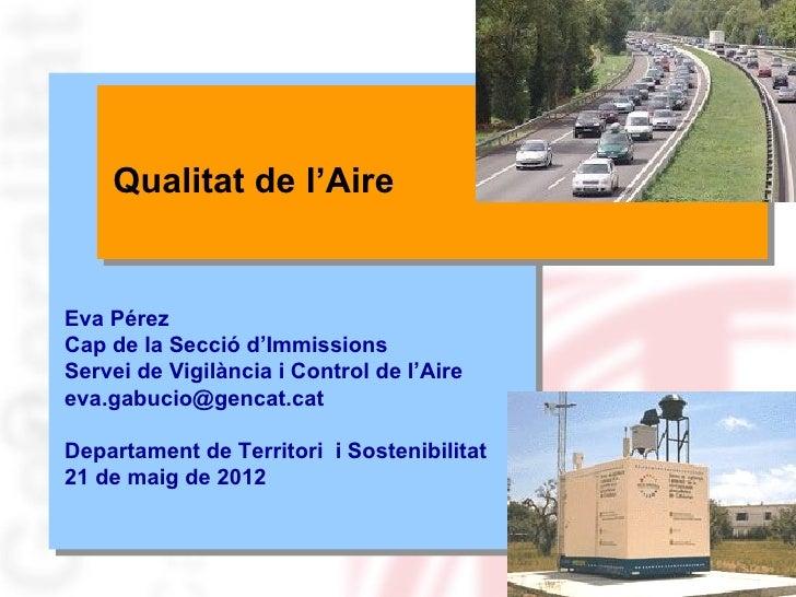 Qualitat de l'AireEva PérezCap de la Secció d'ImmissionsServei de Vigilància i Control de l'Aireeva.gabucio@gencat.catDepa...