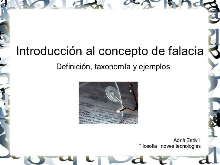 Introducción al concepto de falacia       Definición, taxonomía y ejemplos                                               A...