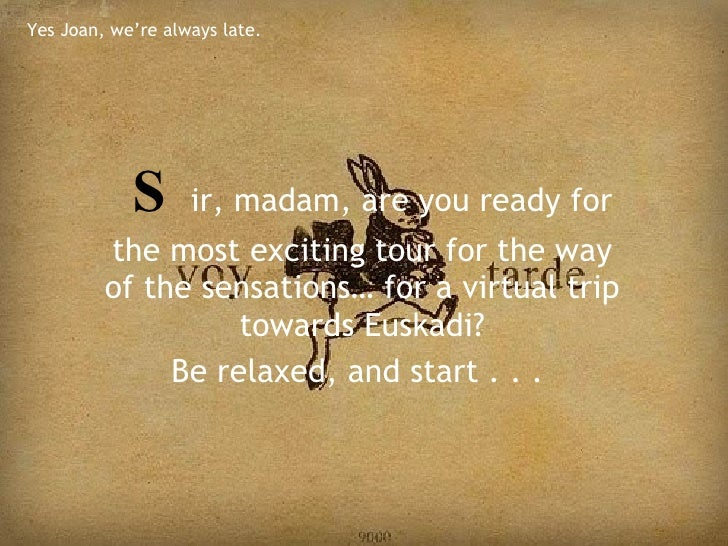 S ir, madam, are you ready for the most exciting tour for the way of the sensations… for a virtual trip towards Euskadi? B...