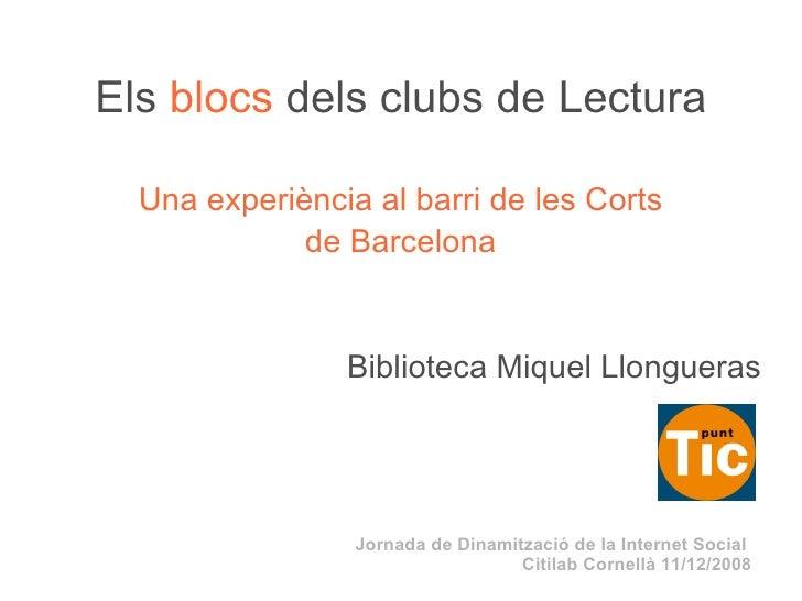 Els   blocs   dels clubs de Lectura Una experiència al barri de les Corts de Barcelona Biblioteca Miquel Llongueras Jornad...
