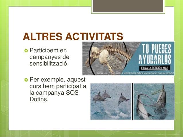 ALTRES ACTIVITATS  Participem en campanyes de sensibilització.  Per exemple, aquest curs hem participat a la campanya SO...
