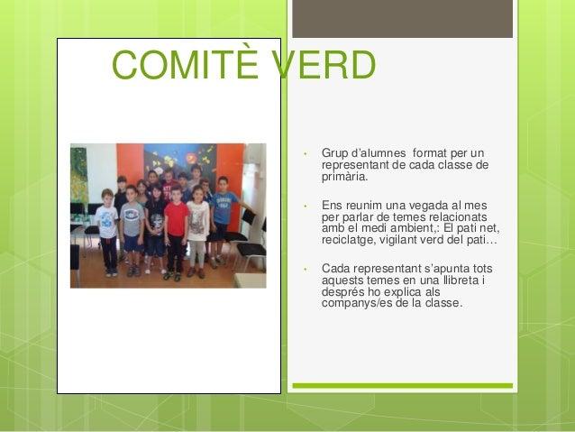 COMITÈ VERD • Grup d'alumnes format per un representant de cada classe de primària. • Ens reunim una vegada al mes per par...