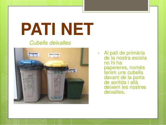 PATI NET • Al pati de primària de la nostra escola no hi ha papereres, només tenim uns cubells davant de la porta de sorti...