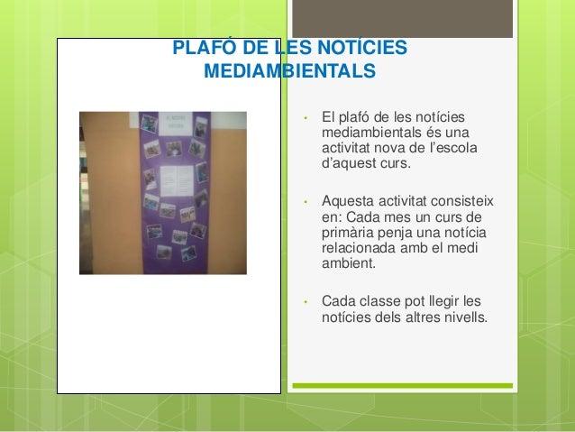 PLAFÓ DE LES NOTÍCIES MEDIAMBIENTALS • El plafó de les notícies mediambientals és una activitat nova de l'escola d'aquest ...