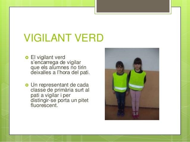 VIGILANT VERD  El vigilant verd s'encarrega de vigilar que els alumnes no tirin deixalles a l'hora del pati.  Un represe...