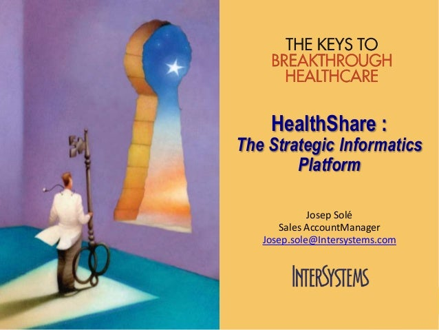1HealthShare :The Strategic InformaticsPlatformJosep SoléSales AccountManagerJosep.sole@Intersystems.com